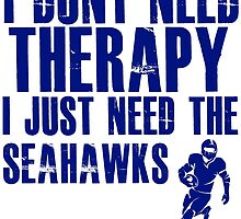 I Don't Need Therapy I Just Need The Seahawks T Shirt and Hoodie by zandosfactry