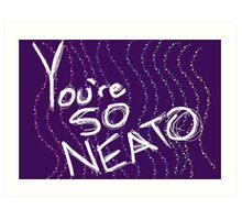 You're so neato  Art Print
