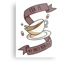 Tea is my only remedy Metal Print