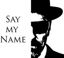 Breaking Bad say my name by DANNYD86