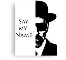 Breaking Bad say my name Canvas Print