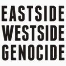 Eastside Westside Genocide - Slogan by hipsterhitler