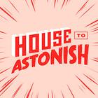HouseToAstonish