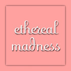ethereal madness