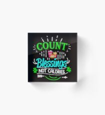 Count Blessings Not Calories Acrylic Block