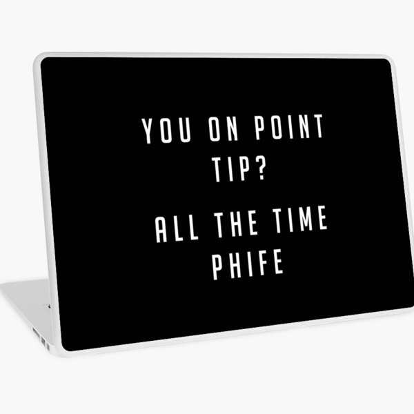 You on point Tip? All the time Phife Laptop Skin