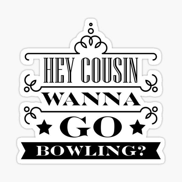 Hey Cousin, Wanna Go Bowling? - Grand Theft Auto Parody // Infinite BANDIT Sticker