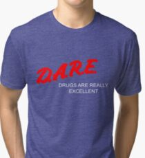 D.A.R.E. - Drugs Are Really Excellent Tri-blend T-Shirt