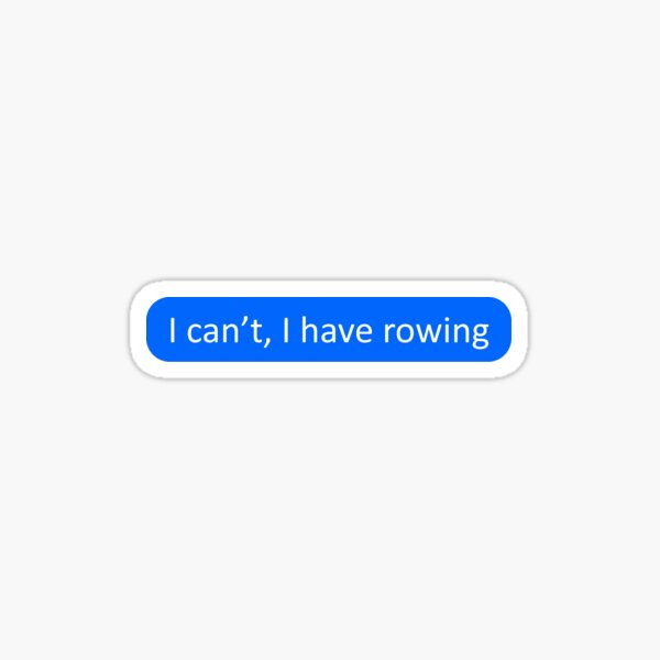 I can't, I have rowing Sticker