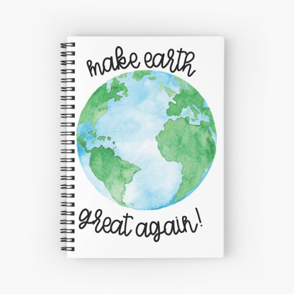Make Earth Great Again!  Spiral Notebook