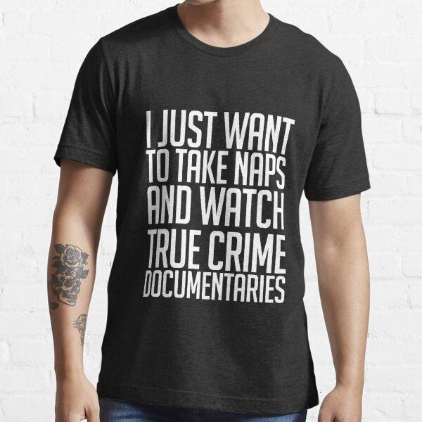 Naps + True Crime Documentaries Essential T-Shirt