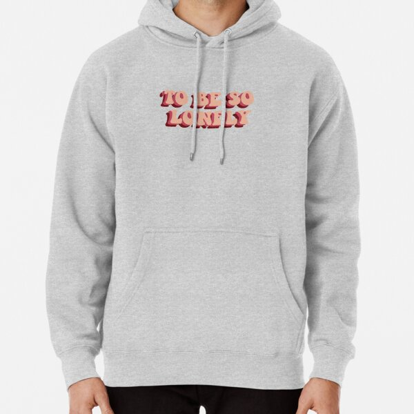 to be so lonely Pullover Hoodie