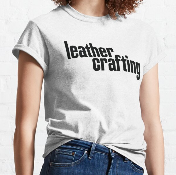 Leather Crafting Classic T-Shirt