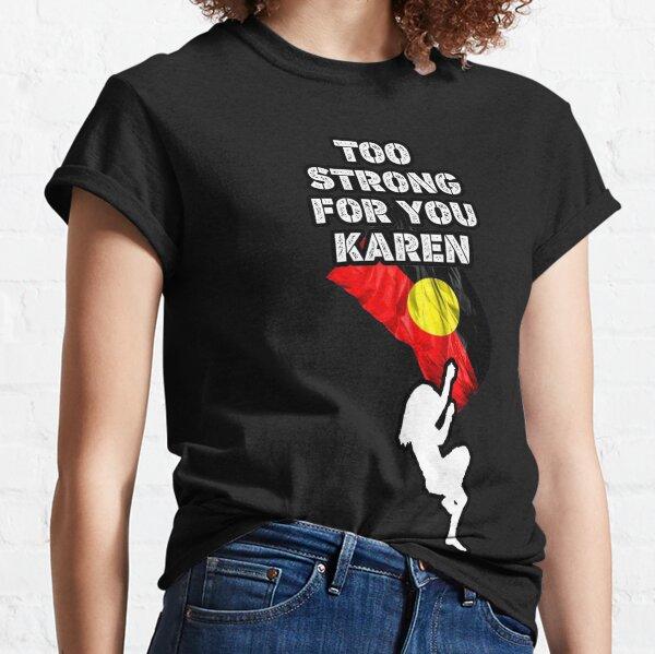 Too Strong for You, Karen Classic T-Shirt