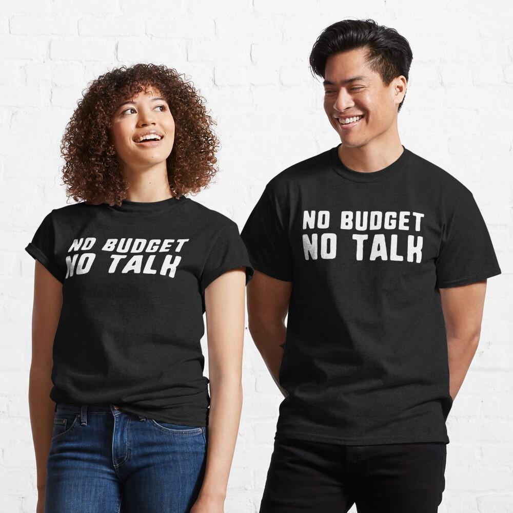 No budget no talk entrepreneur self employed Classic T-Shirt