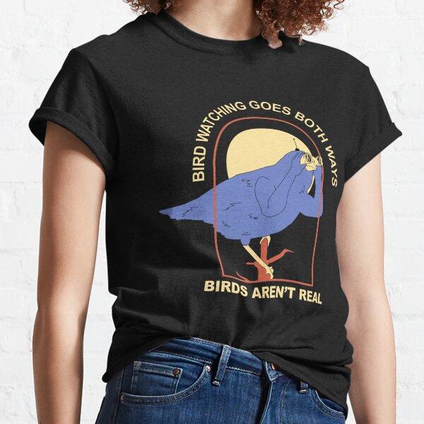 la observación de aves va en ambos sentidos: las aves no son reales Camiseta clásica
