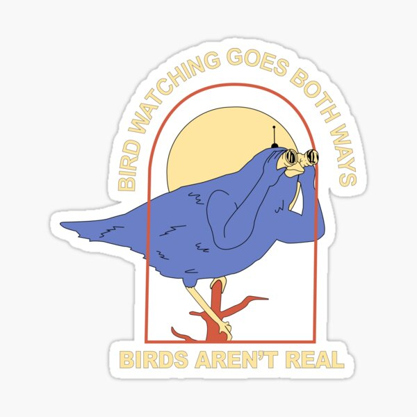 bird watching goes both ways - birds aren't real Sticker