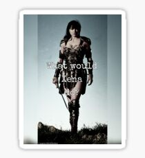 What would Xena do? Sticker