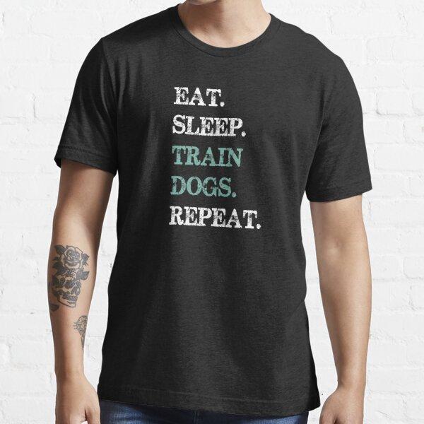 Eat Sleep Train Dogs Repeat Essential T-Shirt