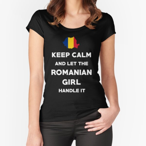 Keep Calm and let the Romanian Girl handle it T Shirt  Fitted Scoop T-Shirt