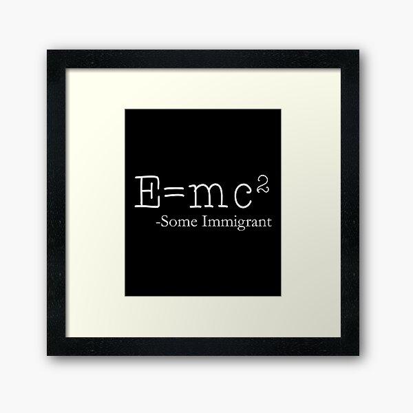 E=Mc2 Some Immigrant Framed Art Print