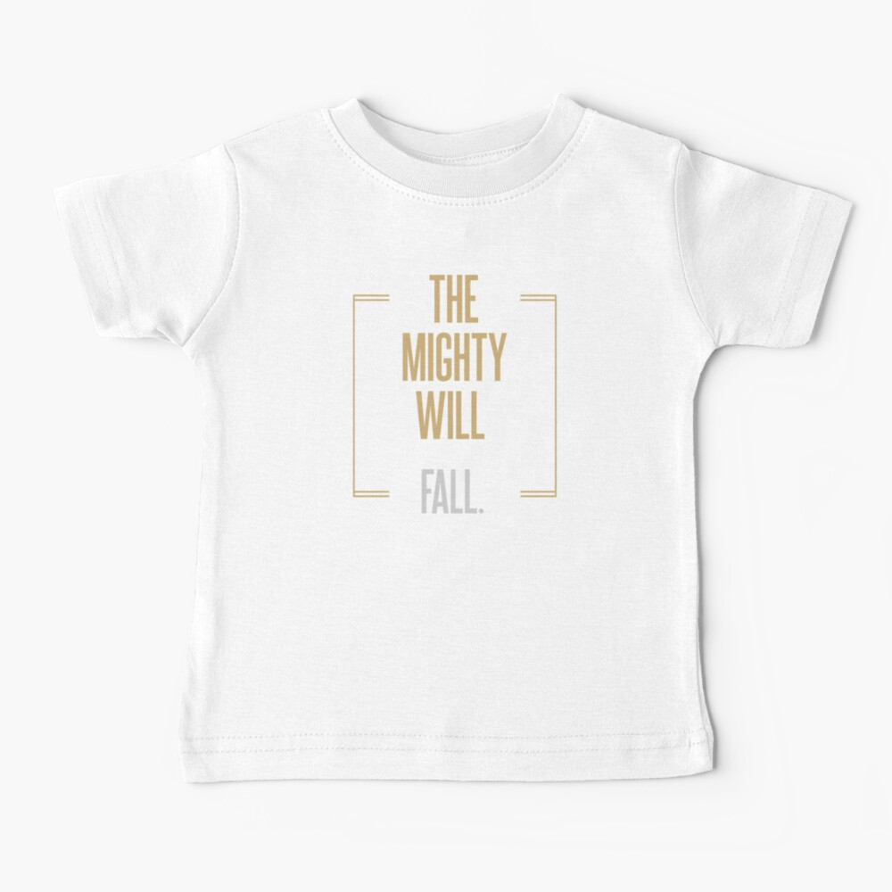 The mighty will fall       BILLIONS TM & © 2019 Showtime Baby T-Shirt