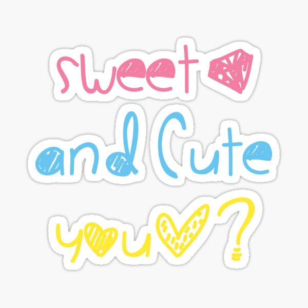 Sweet and Cute, you? Baby Toddler Kid decor and fashion Sticker