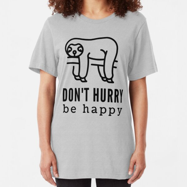 Don't Hurry Be Happy Slim Fit T-Shirt