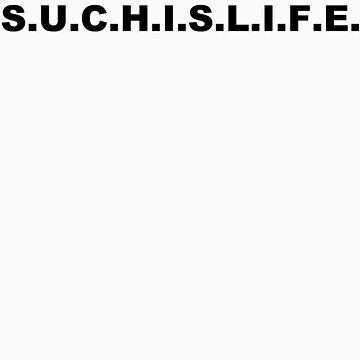 S.U.C.H.I.S.L.I.F.E. by garykemble