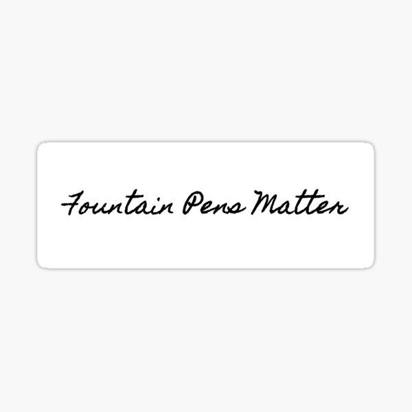 Fountain Pens Matter Sticker