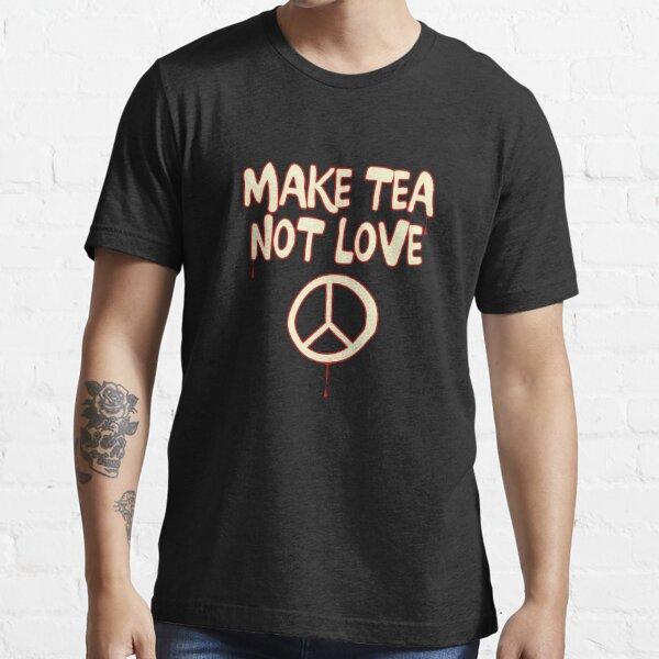 Make Tea Not Love Essential T-Shirt