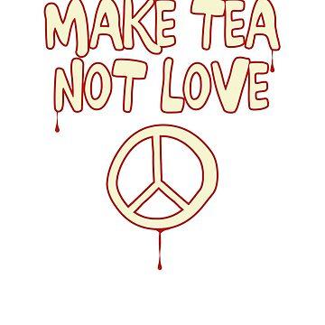 Make Tea Not Love by mrspringheeled