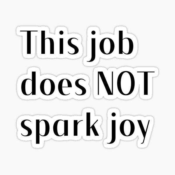 This job does NOT spark joy Sticker