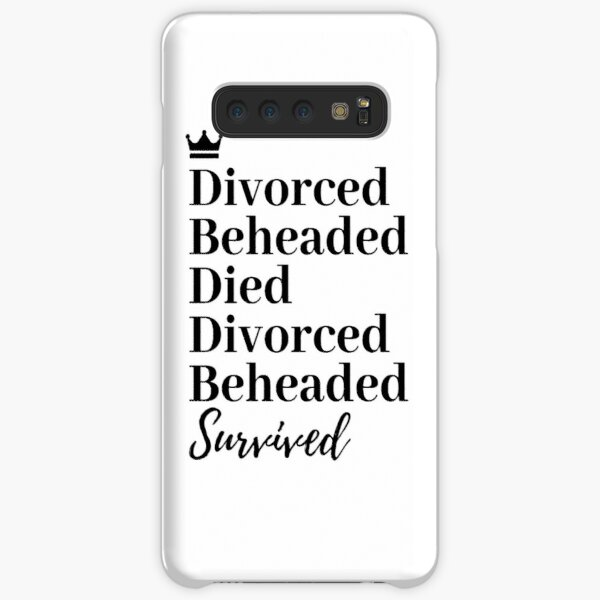 Divorced, Beheaded, Died. Divorced, Beheaded, Survived. Samsung Galaxy Snap Case