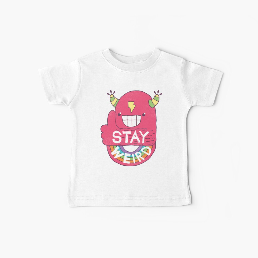 STAY WEIRD! Baby T-Shirt