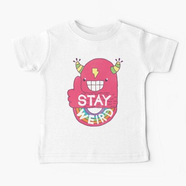 STAY WEIRD! Baby T-Shirt