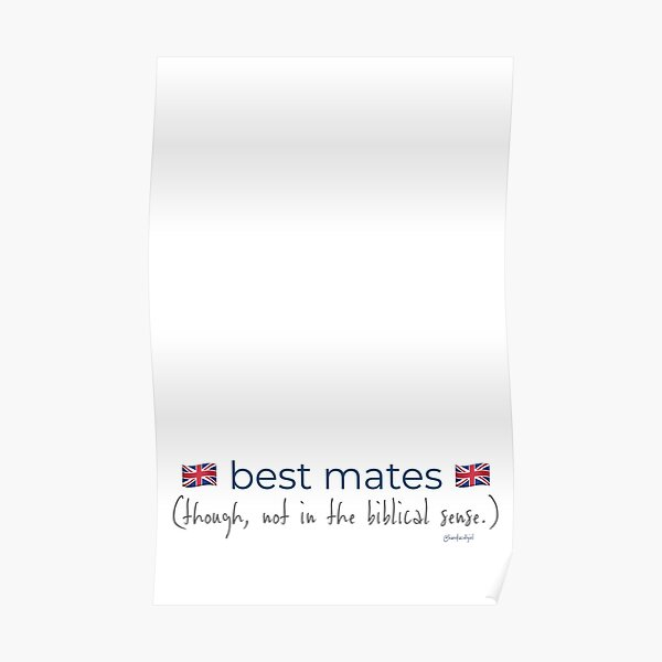 Brit-merican Designs: Best Mates (though, not in the biblical sense.) Poster