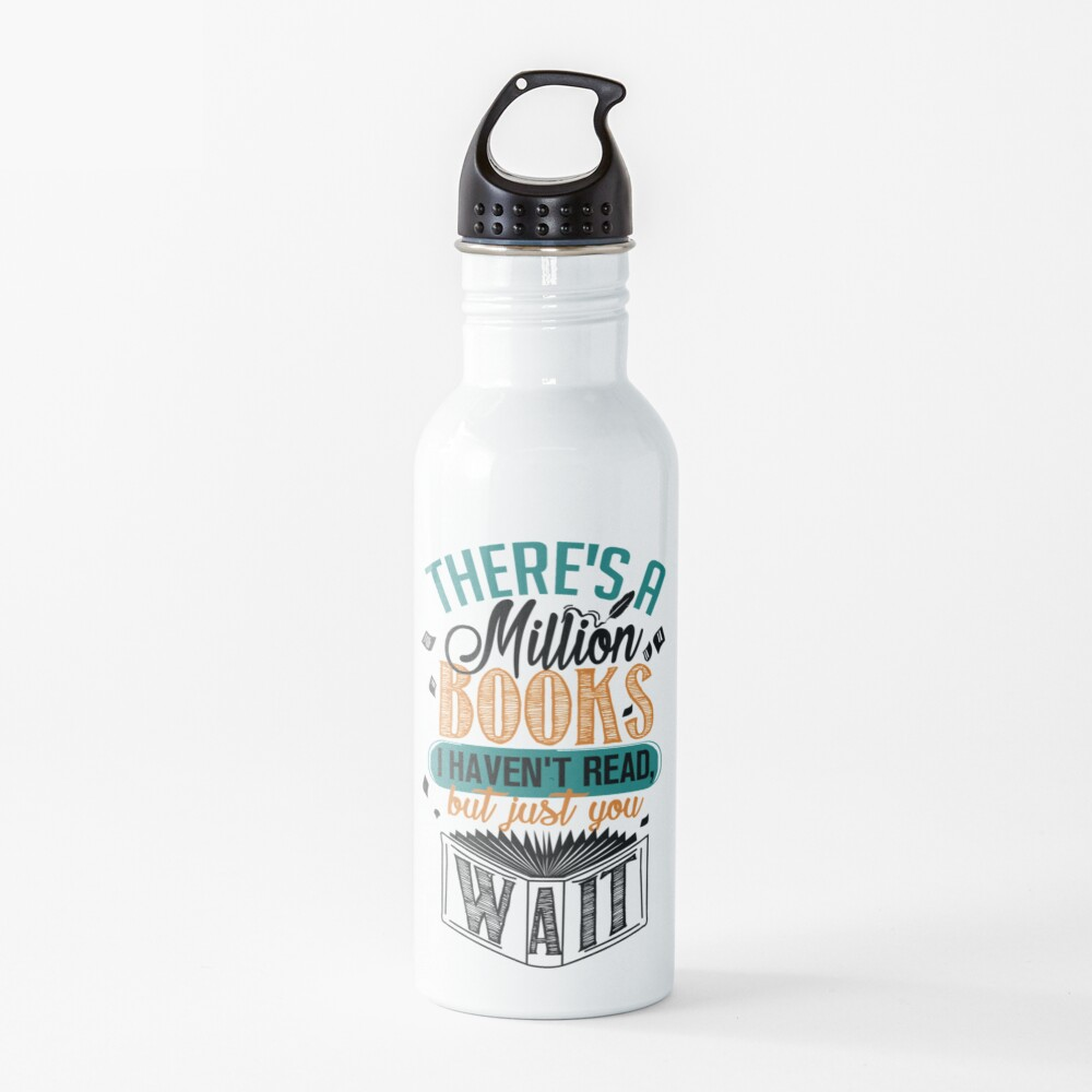 There's A Million Books I Haven't Read... Water Bottle