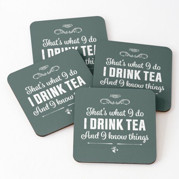 """I drink Tea and I know things"" 