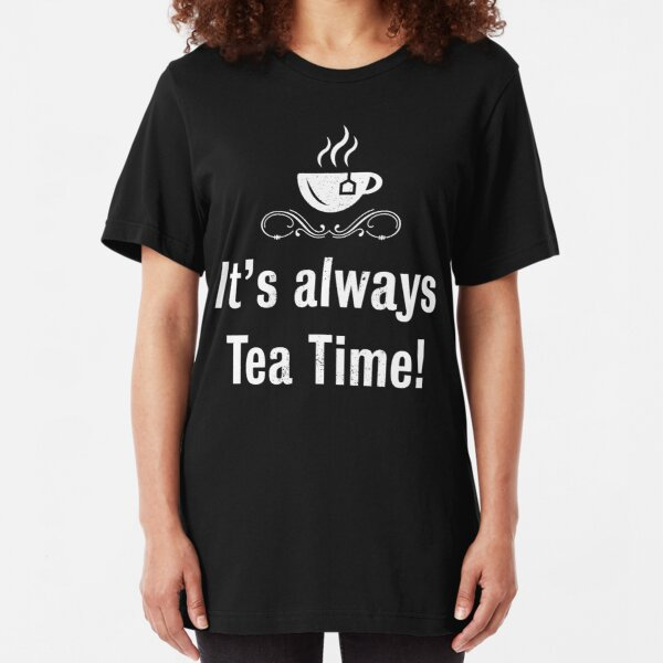 It's always tea time! Gift Idea for men and women Slim Fit T-Shirt