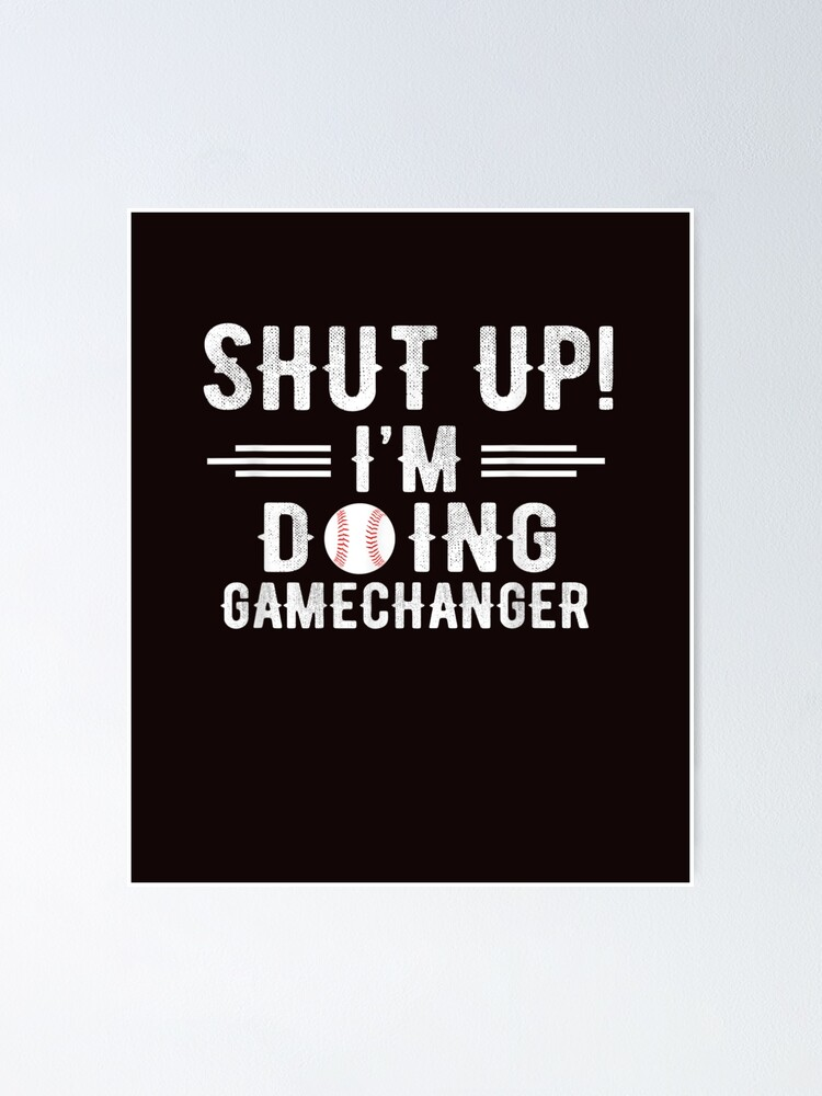 Vintage Shut Up I M Doing Gamechanger Funny T Shirt Poster By Gckibrcha Redbubble