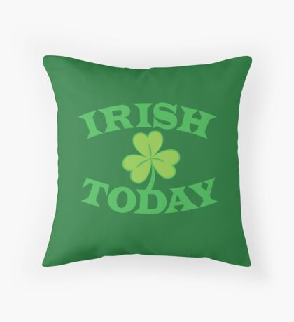 IRISH today with cute shamrock Throw Pillow