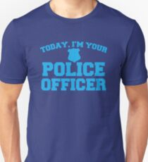 Today, I'm your police officer T-Shirt