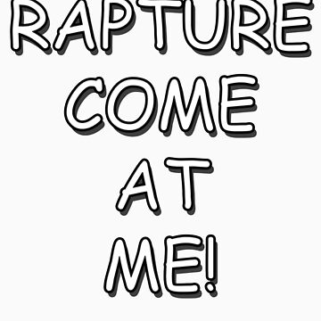 Rapture Come At Me! by nicksala