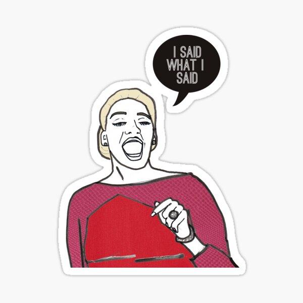 I said what I said Sticker