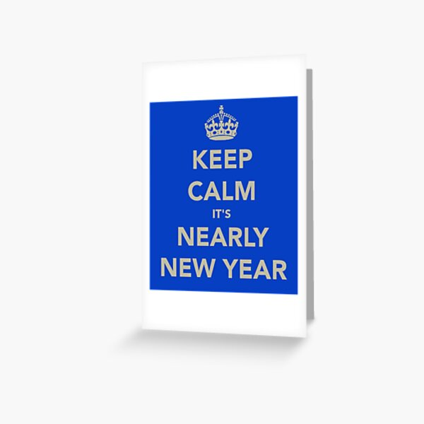 Keep Calm It's Nearly New Year Greeting Card
