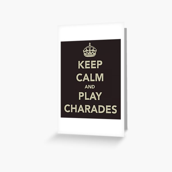 Keep Calm and Play Charades Greeting Card