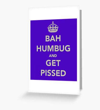 Bah Humbug and Get Pissed Greeting Card