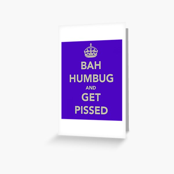Bah Humbug and Get Pissed Greeting Card