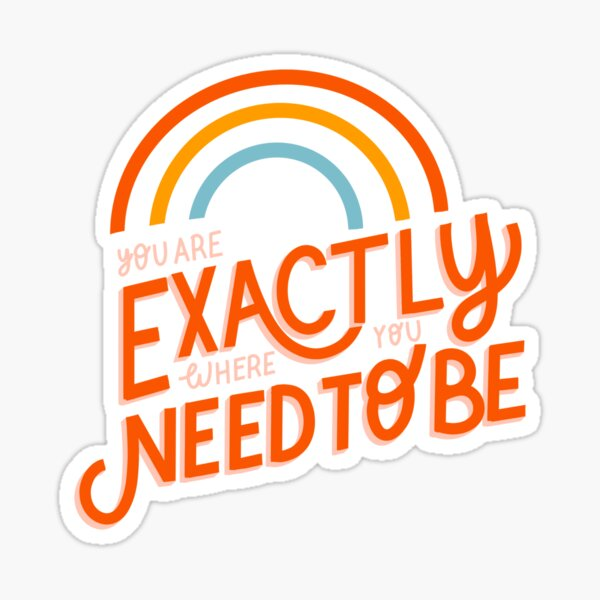 You are exactly where you need to be - transparent  Sticker